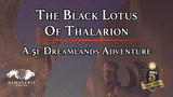 The Black Lotus of Thalarion: A D&D 5e Dreamlands Adventure thumbnail