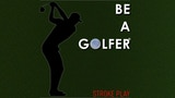 Be a golfer_Strokeplay thumbnail