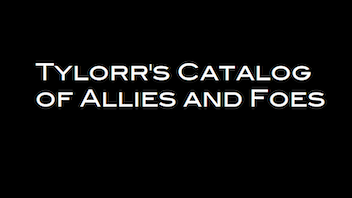 Tylorr's Catalog of Allies and Foes