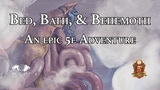Bed, Bath, & Behemoth: An Epic D&D 5e Adventure thumbnail