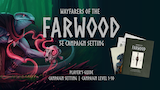 Wayfarers of the Farwood: A 5E Campaign Setting thumbnail