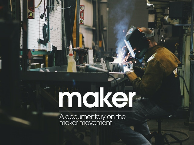 Maker A Documentary On The Maker Movement By Muris